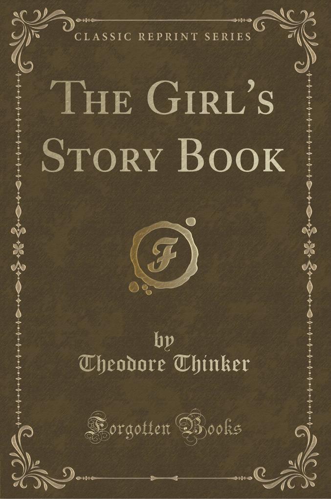 The Girl's Story Book (Classic Reprint) als Taschenbuch von Theodore Thinker