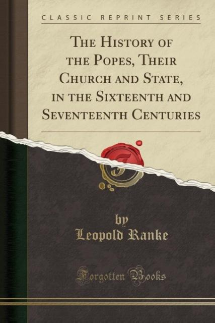 The History of the Popes, Their Church and State, in the Sixteenth and Seventeenth Centuries (Classic Reprint) als Tasch