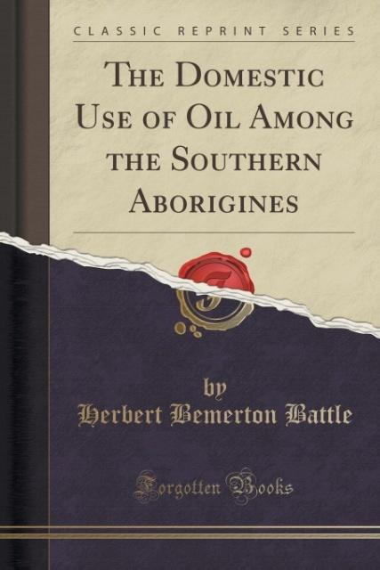 The Domestic Use of Oil Among the Southern Aborigines (Classic Reprint) als Taschenbuch von Herbert Bemerton Battle