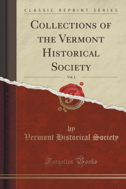Collections of the Vermont Historical Society, Vol. 1 (Classic Reprint) als Taschenbuch von Vermont Historical Society