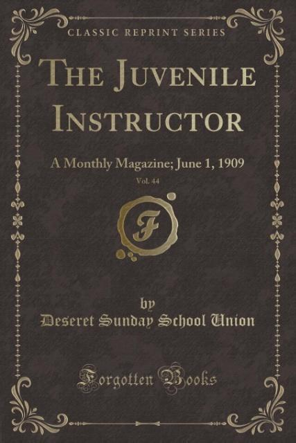 The Juvenile Instructor, Vol. 44 als Taschenbuch von Deseret Sunday School Union