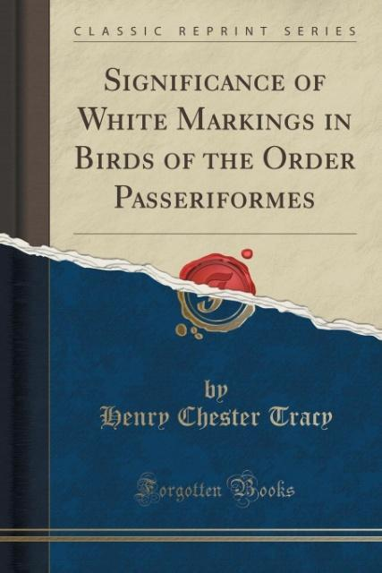 Significance of White Markings in Birds of the Order Passeriformes (Classic Reprint) als Taschenbuch von Henry Chester T