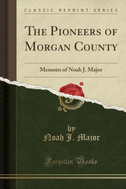 The Pioneers of Morgan County als Taschenbuch von Noah J. Major