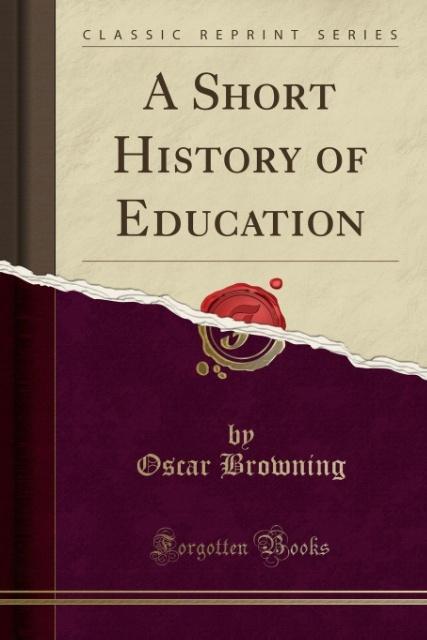 A Short History of Education (Classic Reprint) als Taschenbuch von Oscar Browning