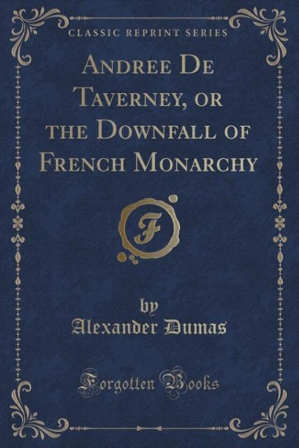 Andrée De Taverney, or the Downfall of French Monarchy (Classic Reprint) als Taschenbuch von Alexander Dumas