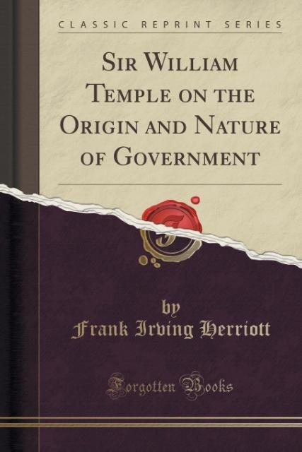 Sir William Temple on the Origin and Nature of Government (Classic Reprint) als Taschenbuch von Frank Irving Herriott