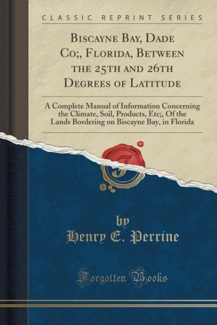 Biscayne Bay, Dade Co;, Florida, Between the 25th and 26th Degrees of Latitude als Taschenbuch von Henry E. Perrine