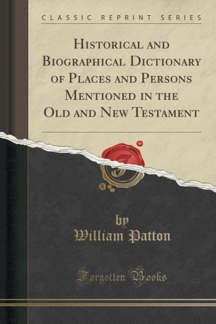 Historical and Biographical Dictionary of Places and Persons Mentioned in the Old and New Testament (Classic Reprint) al