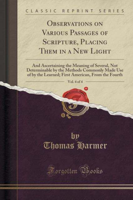Observations on Various Passages of Scripture, Placing Them in a New Light, Vol. 4 of 4 als Taschenbuch von Thomas Harme