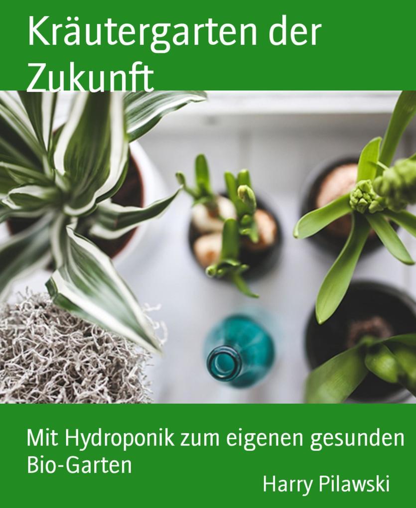 Kräutergarten der Zukunft als eBook von Harry P...