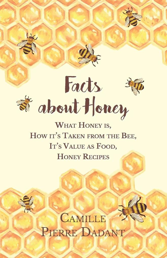 Facts about Honey - What Honey is, How it´s Tak...