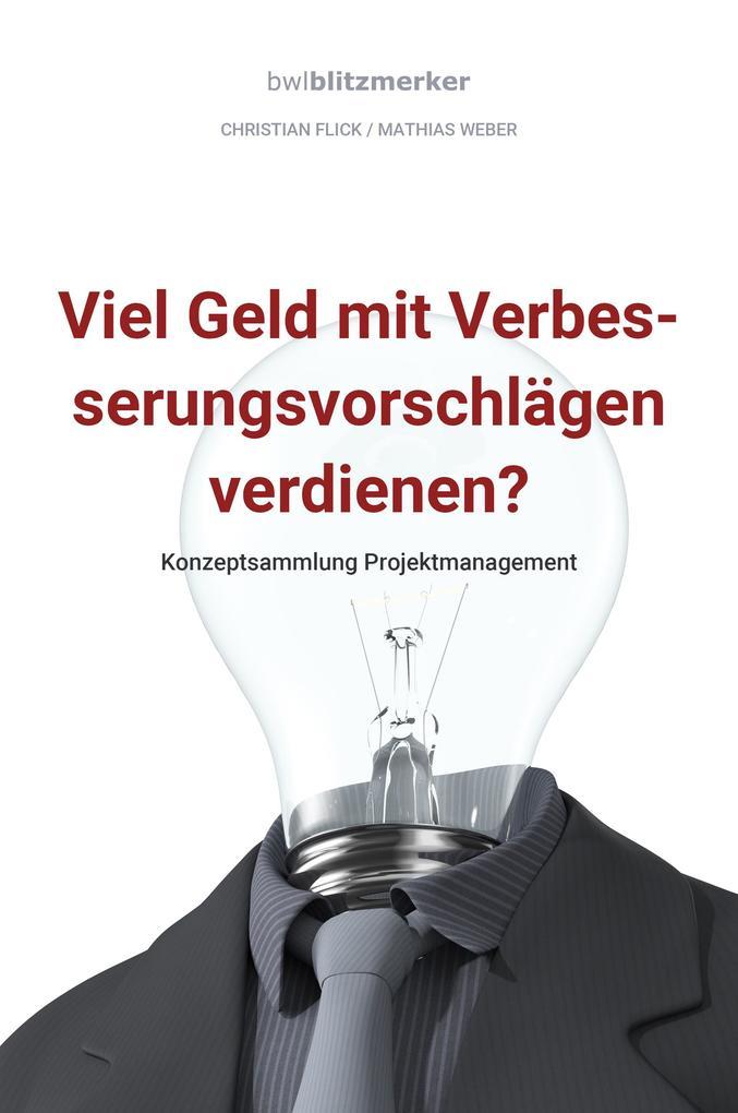 bwlBlitzmerker: Viel Geld mit Verbesserungsvorschlägen verdienen? Konzeptsammlung Projektmanagement als eBook