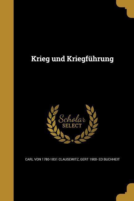 GER-KRIEG UND KRIEGFUHRUNG als Taschenbuch von Carl Von 1780-1831 Clausewitz, Gert 1900- Ed Buchheit
