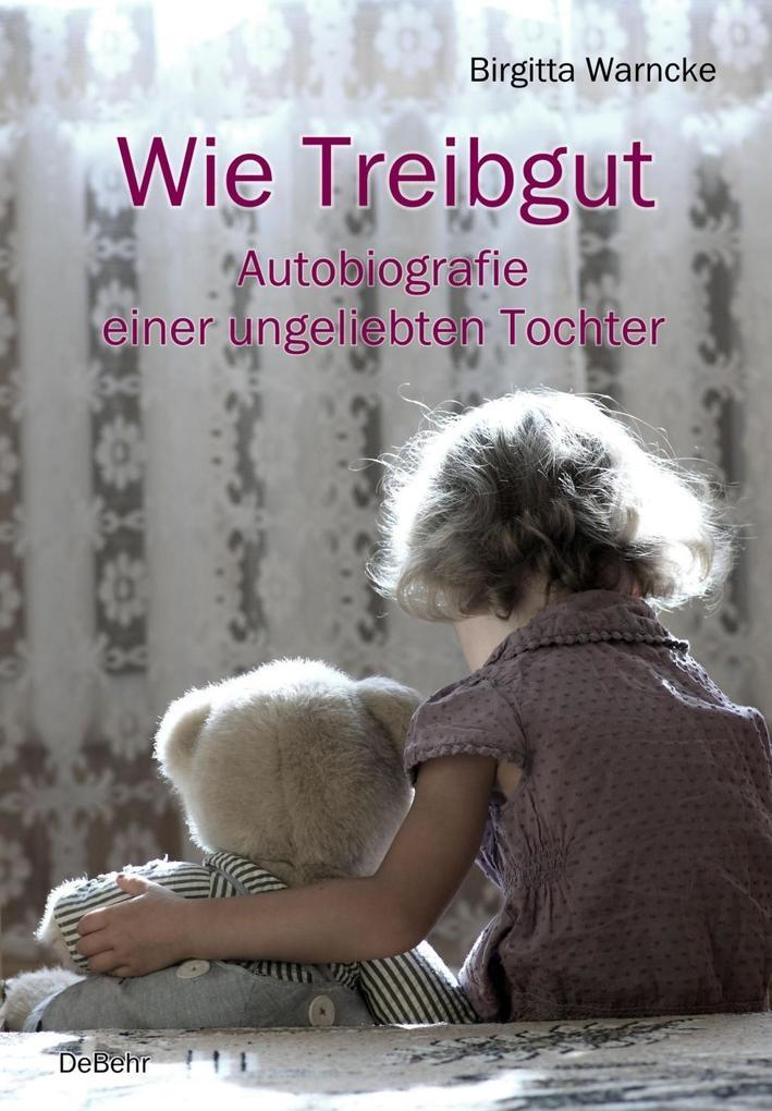 Wie Treibgut - Autobiografie einer ungeliebten Tochter als eBook