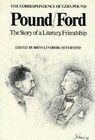 Pound/Ford, the Story of a Literary Friendship: The Correspondence Between Ezra Pound and Ford Madox Ford and Their Writings about Each Other