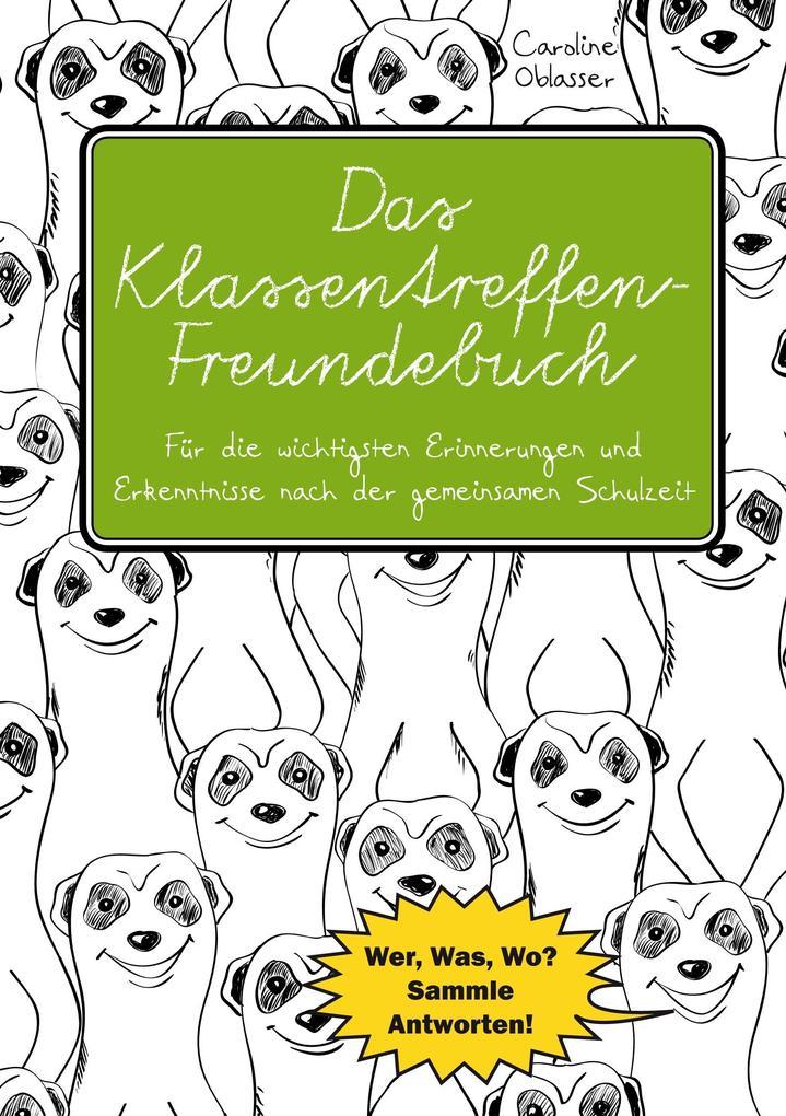 Das Klassentreffen-Freundebuch - Für die wichtigsten Erinnerungen und Erkenntnisse nach der gemeinsamen Schulzeit. Wer,