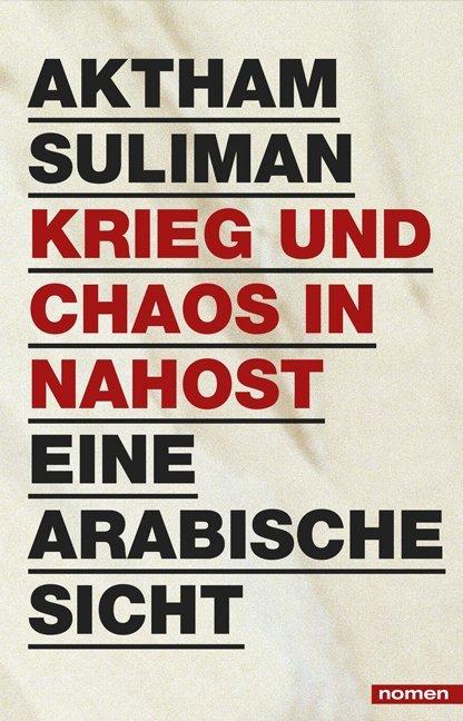 Krieg und Chaos in Nahost als Buch von Aktham Suliman