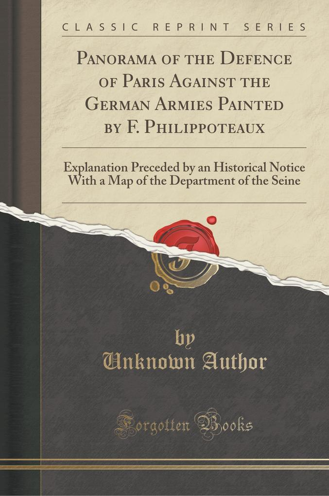 Panorama of the Defence of Paris Against the German Armies Painted by F. Philippoteaux: Explanation Preceded by an Histo
