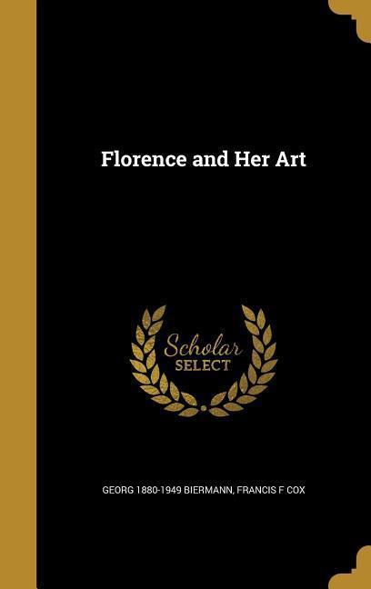 FLORENCE & HER ART als Buch von Georg 1880-1949 Biermann, Francis F. Cox