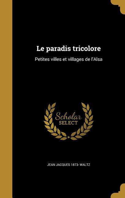 FRE-PARADIS TRICOLORE als Buch von Jean Jacques 1873 Waltz