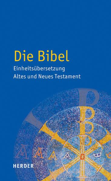 Die Bibel - Einheitsübersetzung Altes und Neues Testament als Buch