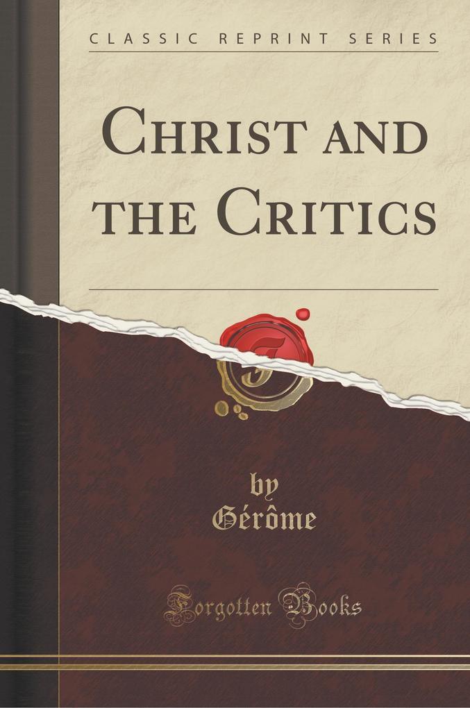 Christ and the Critics (Classic Reprint)