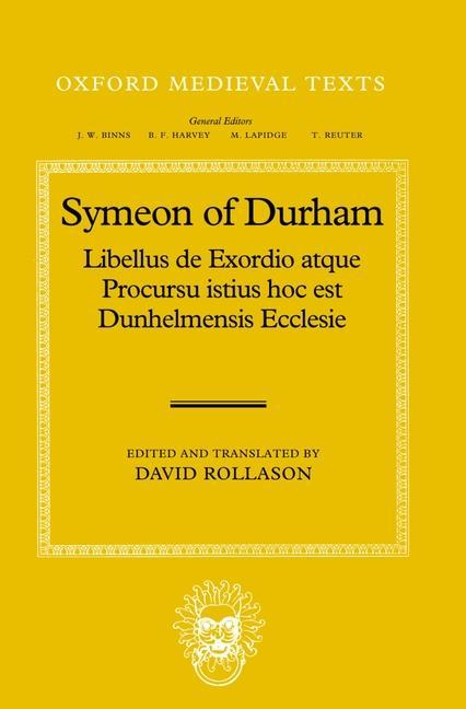 Symeon of Durham: Libellus de Exordio Atque Procursu Istius Hoc Est Dunhelmensis Ecclesie: Tract on the Origins and Progress of This the Church of Dur als Buch