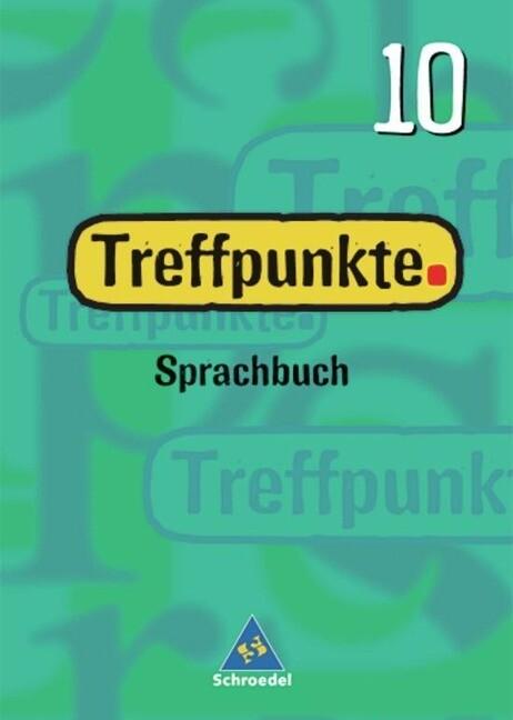 Treffpunkte Sprachbuch 10. Schülerbuch. Berlin, Bremen, Hamburg, Hessen, Niedersachsen, Nordrhein-Westfalen, Rheinland-Pfalz, Schleswig-Holstein als Buch