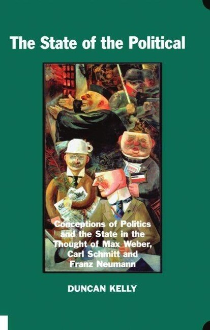 The State of the Political: Conceptions of Politics and the State in the Thought of Max Weber, Carl Schmitt and Franz Neumann als Buch
