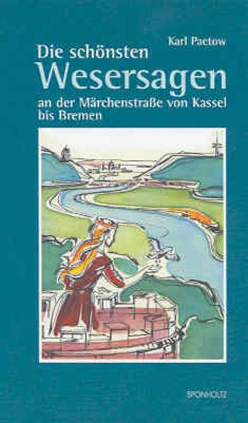 Die schönsten Wesersagen an der Märchenstraße von Kassel bis Bremen als Buch von Karl Paetow
