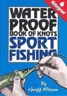 Geoff Wilson's Waterproof Book of Knots Sport Fishing