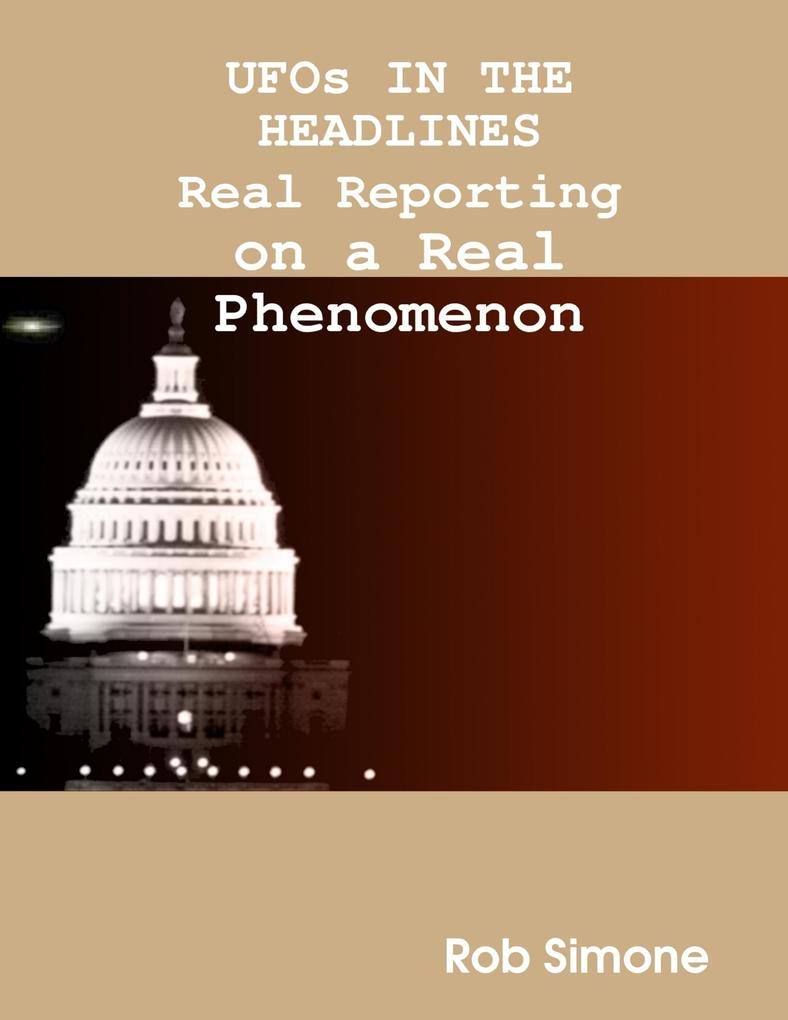 UFOs In the Headlines : Real Reporting On A Rea...