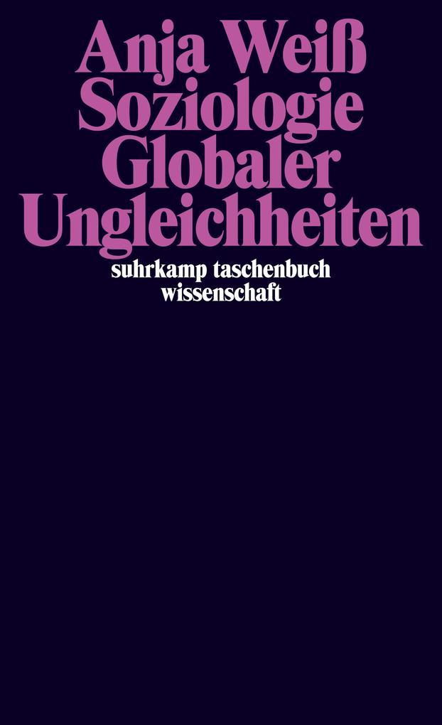 Soziologie globaler Ungleichheiten als Taschenbuch von Anja Weiß