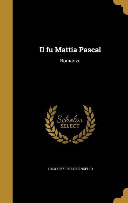 ITA-FU MATTIA PASCAL als Buch von Luigi 1867-1936 Pirandello
