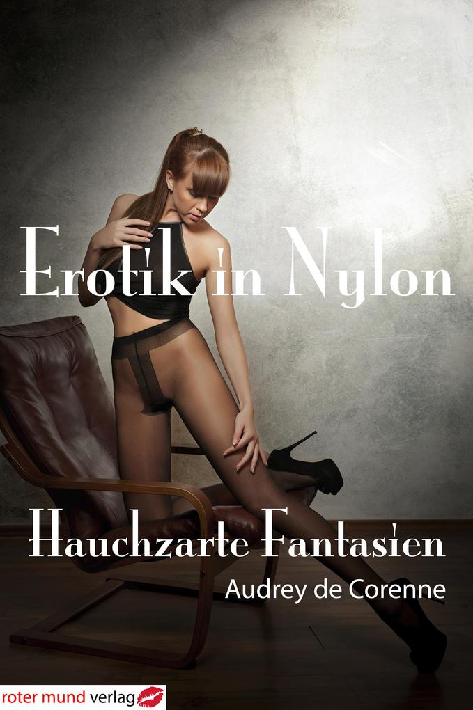 Erotik in Nylon - Hauchzarte Fantasien als eBook