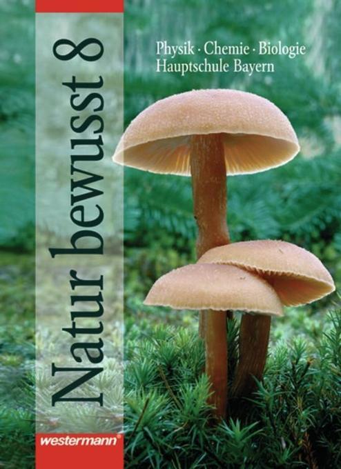 Natur bewusst 8. Hauptschule Bayern. Neubearbeitung als Buch