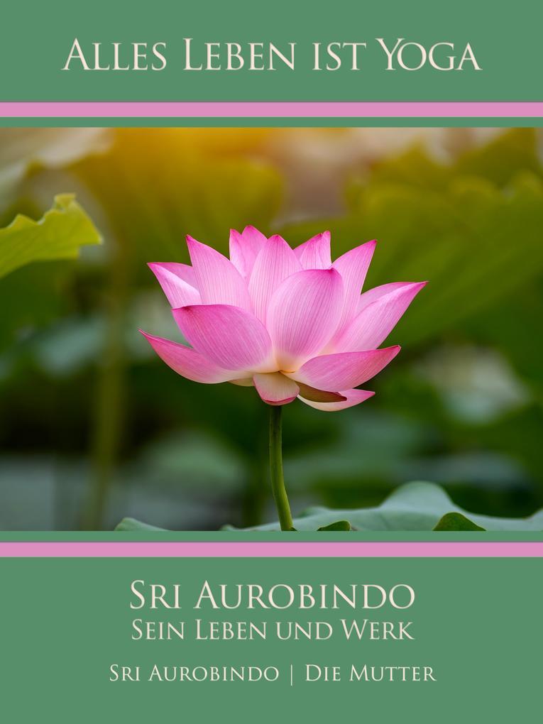 Sri Aurobindo - Sein Leben und Werk als eBook
