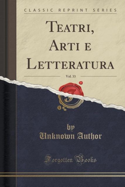 Teatri, Arti e Letteratura, Vol. 33 (Classic Re...