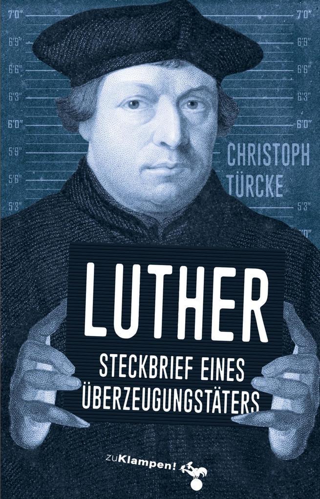 Luther - Steckbrief eines Überzeugungstäters als eBook