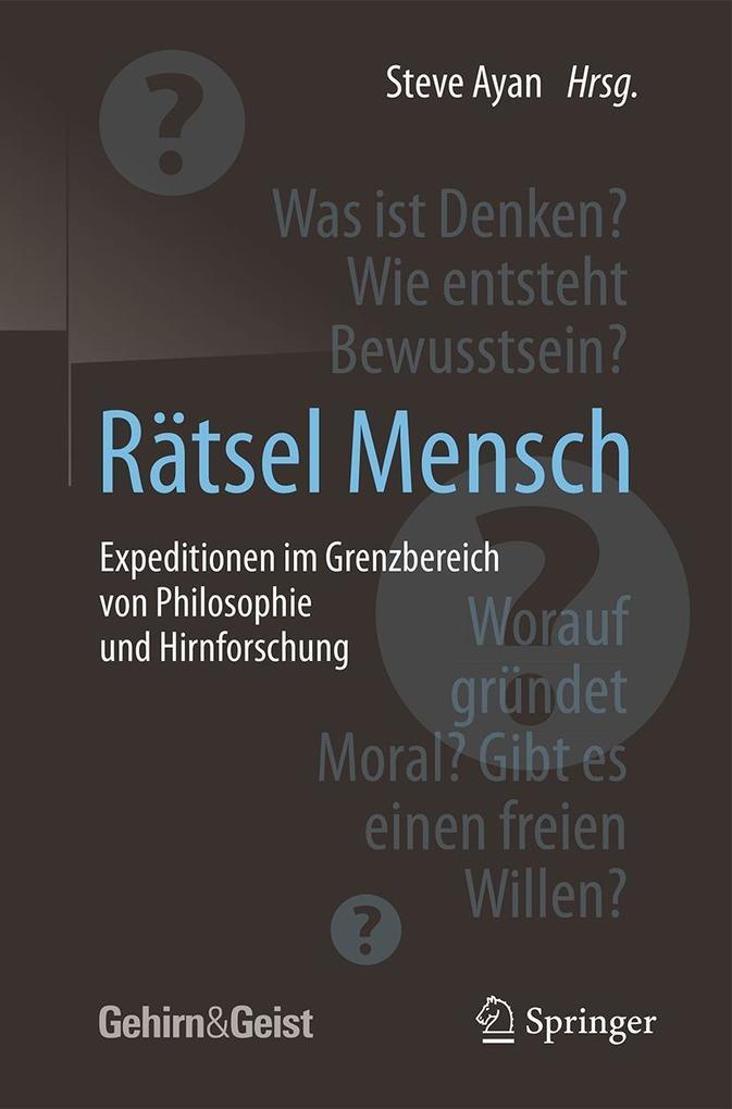 Rätsel Mensch - Expeditionen im Grenzbereich von Philosophie und Hirnforschung als eBook