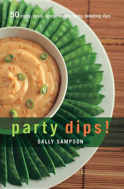 Party Dips!: 50 Zippy, Zesty, Spicy, Savory, Tasty, Tempting Dips als Buch