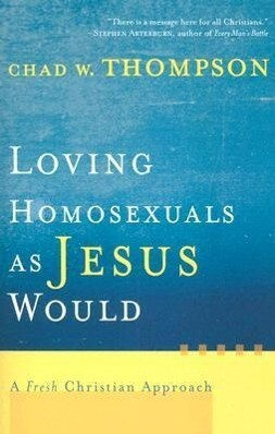 Loving Homosexuals as Jesus Would: A Fresh Christian Approach als Taschenbuch