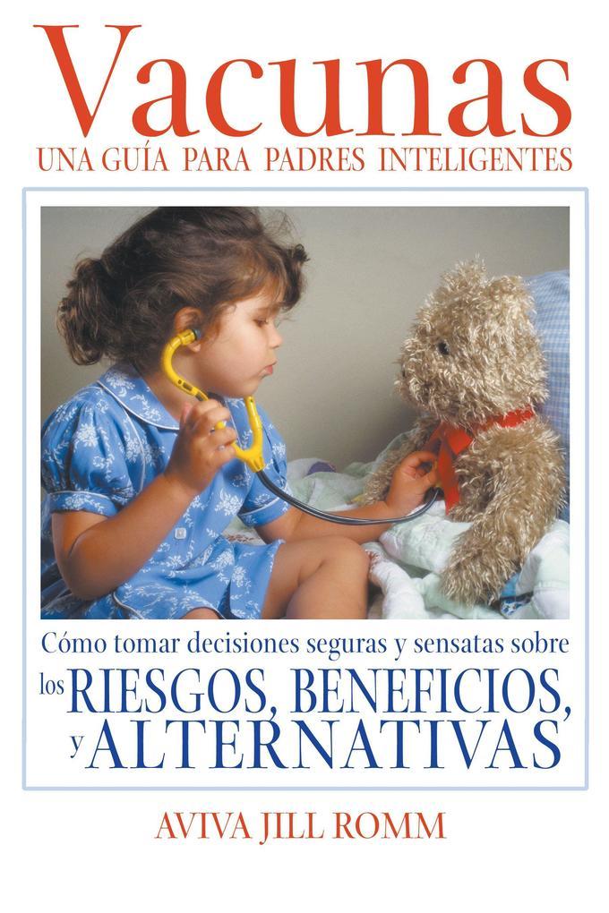 Vacunas: Una Guí-A Para Padres Inteligentes: Cómo Tomar Decisiones Seguras Y Sensatas Sobre Los Riesgos, Beneficios, Y Alternativas als Taschenbuch