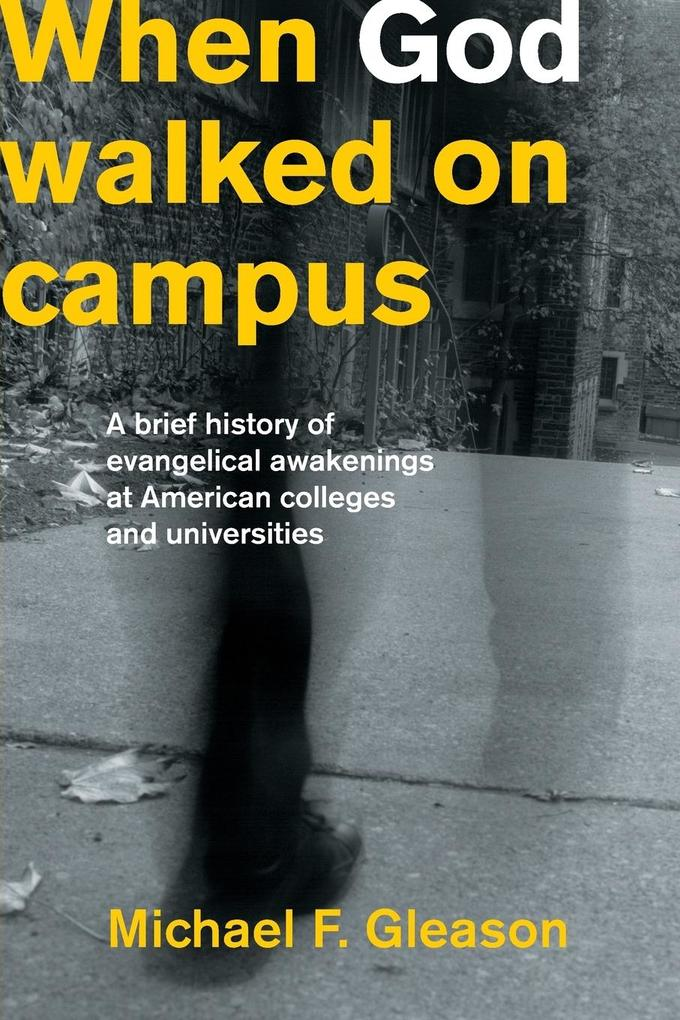 When God Walked on Campus: A Brief History of Evangelical Awakenings at American Colleges and Universities als Taschenbuch