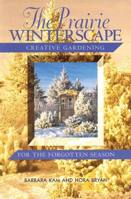 The Prairie Winterscape: Creative Gardening for the Forgotten Season als Taschenbuch