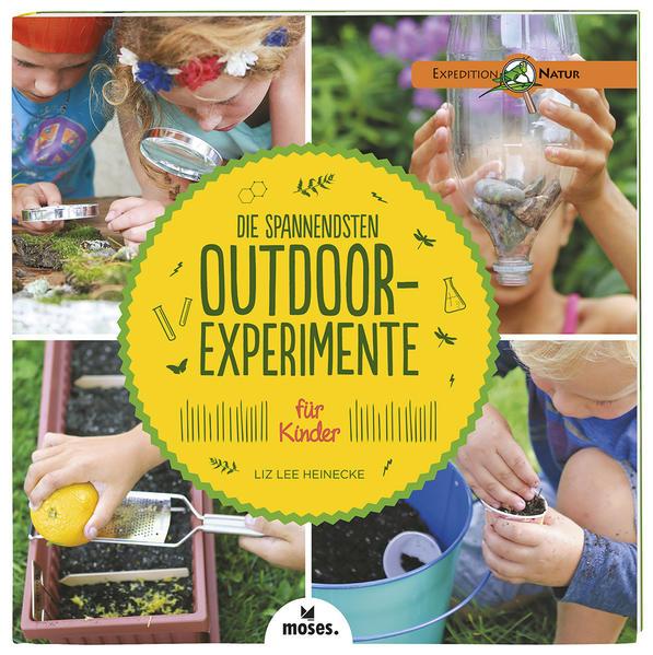 Die spannendsten Outdoor-Experimente für Kinder als Buch von Liz Lee Heinecke, Amber Procaccini