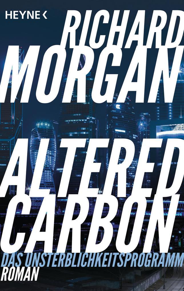 Altered Carbon - Das Unsterblichkeitsprogramm als Taschenbuch