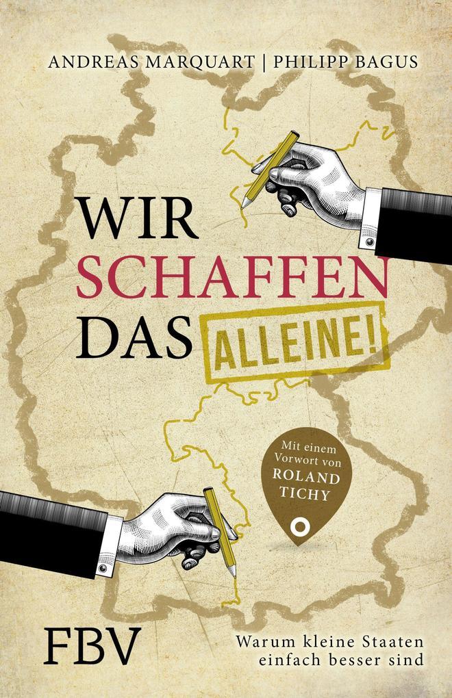Wir schaffen das - alleine! als Buch von Andreas Marquart, Philipp Bagus, Roland Tichy