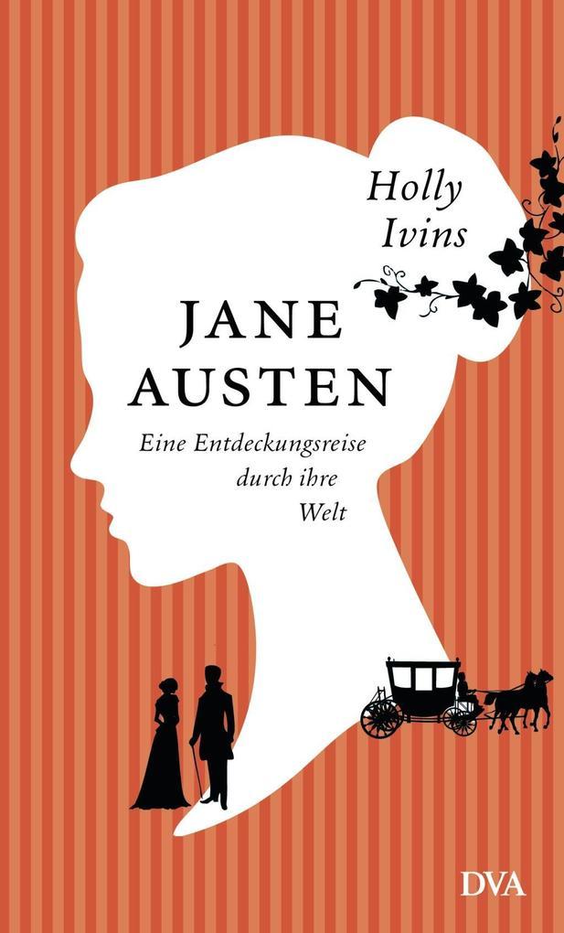 Jane Austen. Eine Entdeckungsreise durch ihre Welt als Buch