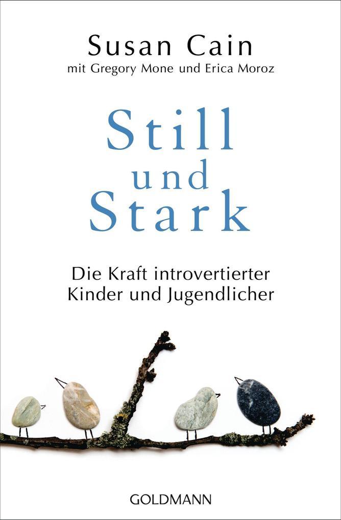 Still und Stark als Taschenbuch von Susan Cain, Gregory Mone, Erica Moroz